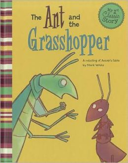 Ant and the Grasshopper, The: A Retelling of Aesop's Fable