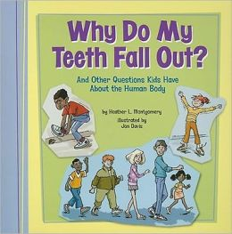 Why Do My Teeth Fall Out?: And Other Questions Kids Have About the Human Body