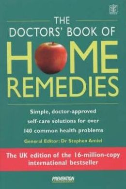 The Doctors' Book of Home Remedies : Simple, Doctor-Approved Self-Care Solutions for over 140 Common Health Problems