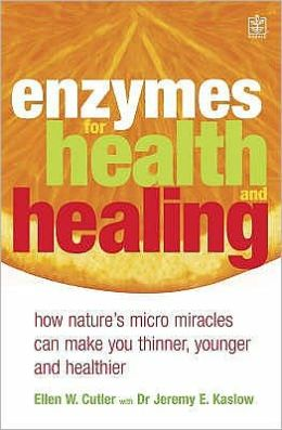 Enzymes for Health and Healing : How Enzyme Supplements Can Improve Your Health, Enhance Vitality and Promote Weight Loss