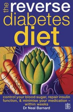 The Reverse Diabetes Diet : Control Your Blood Sugar, Repair Insulin Fuction, and Minimise Your Medication-within Weeks