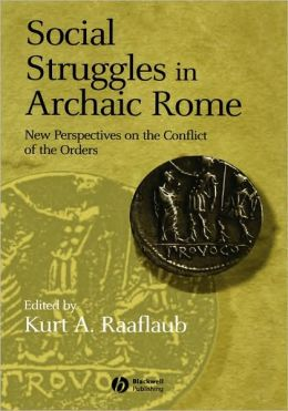 Social Struggles in Archaic Rome: New Perspectives on the Conflict of the Orders