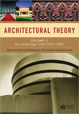 Architectural Theory: Volume II: An Anthology from 1871 to 2005