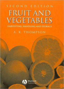 Fruit and Vegetables: Harvesting, Handling and Storage