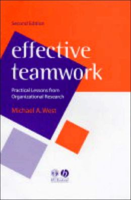 Effective Teamwork: Practical Lessons from Organizational Research Second Edition