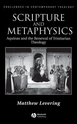 Scripture and Metaphysics: Aquinas and the Renewal of Trinitarian Theology
