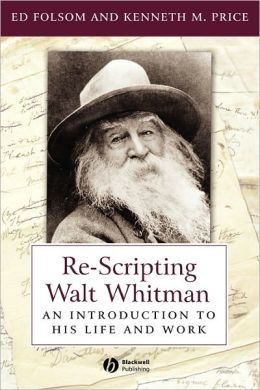 Re-Scripting Walt Whitman: An Introduction to His Life and Work