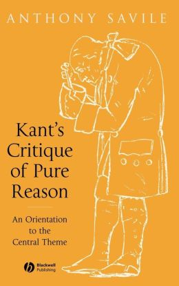 Kant's Critique of Pure Reason: An Orientation to the Central Theme