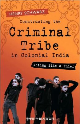 Constructing the Criminal Tribe in Colonial India: Acting Like a Thief