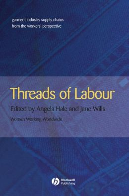 Threads of Labour: Garment Industry Supply Chains from the Workers' Perspective
