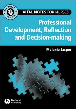 Vital Notes for Nurses: Professional Development, Reflection and Decision-making