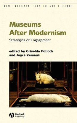 Museums After Modernism: Strategies of Engagement