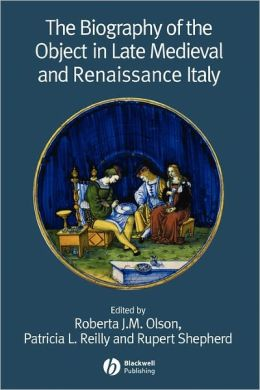 The Biography of the Object in Late Medieval and Renaissance Italy