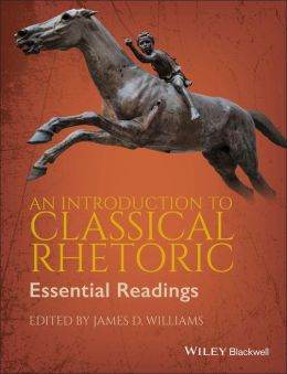 An Introduction to Classical Rhetoric: Essential Readings