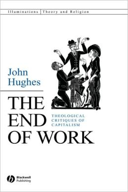 The End of Work: Theological Critiques of Capitilism