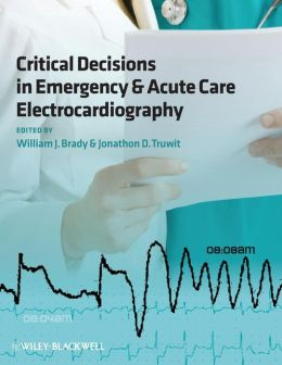 Critical Decisions in Emergency & Acute Care Electrocardiography