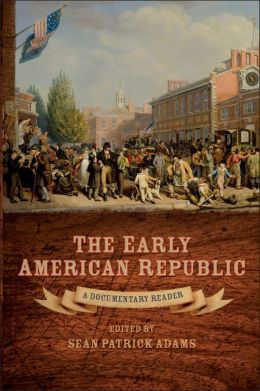 The Early American Republic: A Documentary Reader