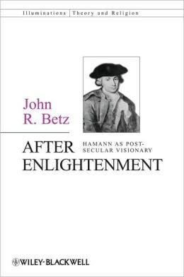 After Enlightenment: Hamann as Post-Secular Visionary