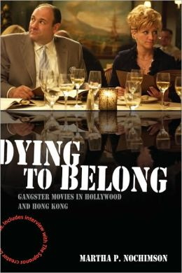 Dying to Belong: Gangster Movies in Hollywood and Hong Kong