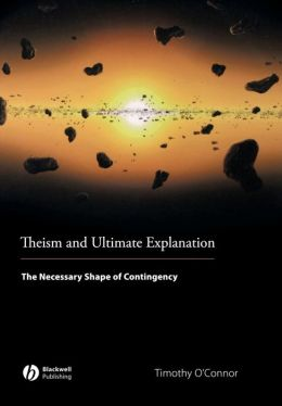 Theism and Ultimate Explanation: The Necessary Shape of Contingency