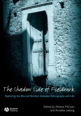 The Shadow Side of Fieldwork: Exploring the Blurred Borders between Ethnography and Life