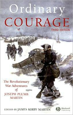 Ordinary Courage: The Revolutionary War Adventures of Joseph Plumb Martin