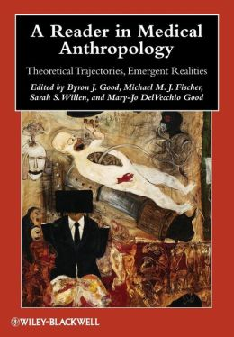 A Reader in Medical Anthropology: Theoretical Trajectories, Emergent Realities