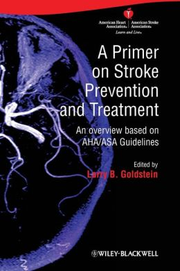 A Primer on Stroke Prevention and Treatment : An Overview Based on AHA/ASA Guidelines