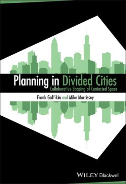 Planning in Divided Cities: Collaborative Shaping of Contested Space