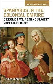 Spaniards in the Colonial Empire: Creoles vs. Peninsulars