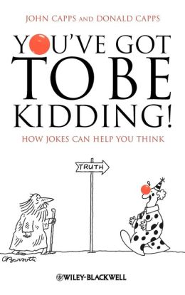 You've Got To Be Kidding!: How Jokes Can Help You Think