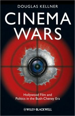 Cinema Wars: Hollywood Film and Politics in the Bush-Cheney Era
