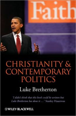 Christianity and Contemporary Politics: The Conditions and Possibilites of Faithful Witness