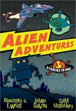 Alien Adventures: 3 Stories in One