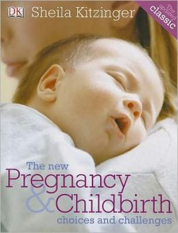 The New Pregnancy & Childbirth: Choices & Challenges