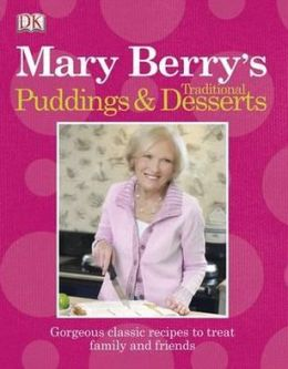 Mary Berry's Traditional Puddings & Desserts: Gorgeous Classic Recipes to Treat Family and Friends.