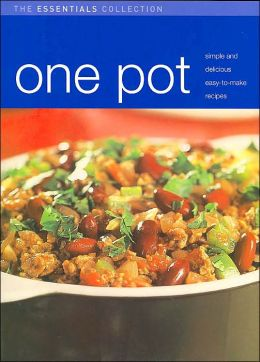 One Pot: Simple and Delicious Easy-to-Make Recipes (The Essentials Collection Series)