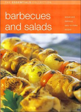 Barbecue and Salads: Simple and Delicious Easy-to-Make Recipes (The Essentials Collections Series)