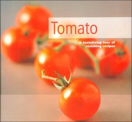 Tomato: A Tantalizing Tour of Ravishing Recipes