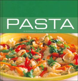 Pasta - 40 Wonderful Classic Pasta Recipes