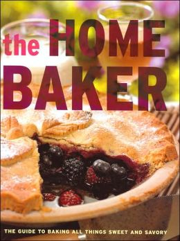 The Home Baker: The Guide to Baking All Things Sweet and Savory