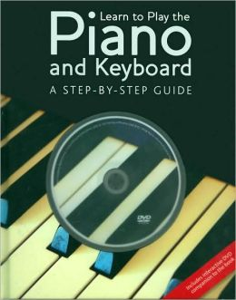 Learn to Play the Pian oand Keyboard: A Step-By-Step Guide