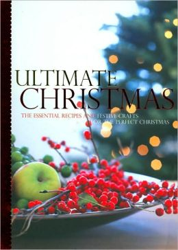 Ultimate Christmas: The Essential Recipes and Festive Crafts for the Perfect Christmas