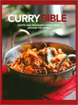 Curry Bible: Exotic and Fragrant Curries from Around the World