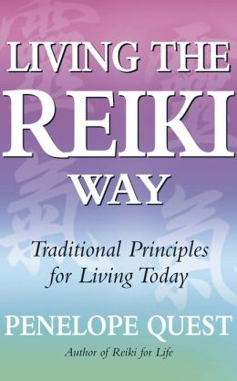 Living The Reiki Way: Traditional Principles for Living Today