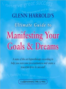 Glenn Harrold's Ultimate Guide to Manifesting Your Goals & Dreams: A State of the Art Hypnotherapy Recording To Help You Overcome Procrastination and Create A Powerful Drive to Succeed!