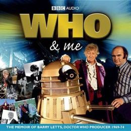 Who & Me: A Memoir by Barry Letts, Producer of Doctor Who from 1969-1974