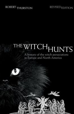 The Witch Hunts: A History of the Witch Persecutions in Europe and North America