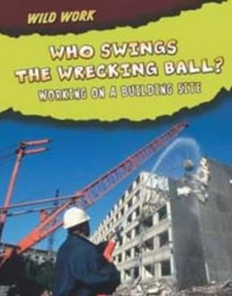 Who Swings the Wrecking Ball?: Working on a Building Site