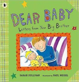 Dear Baby : Letters Fro Your Big Brother